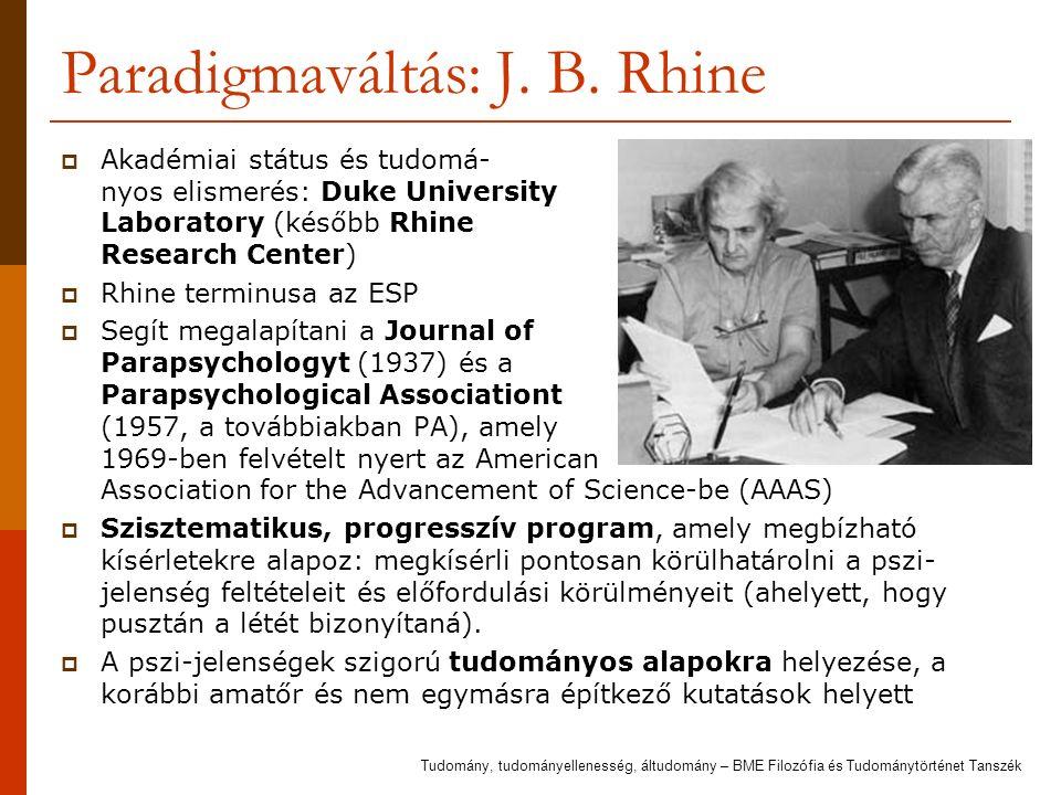 Paradigmaváltás: J. B. Rhine  Akadémiai státus és tudomá- nyos elismerés: Duke University Laboratory (később Rhine Research Center)  Rhine terminusa