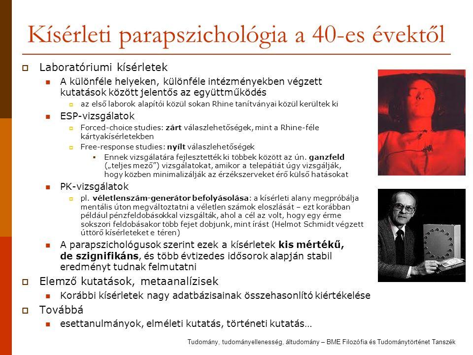 Kísérleti parapszichológia a 40-es évektől  Laboratóriumi kísérletek A különféle helyeken, különféle intézményekben végzett kutatások között jelentős