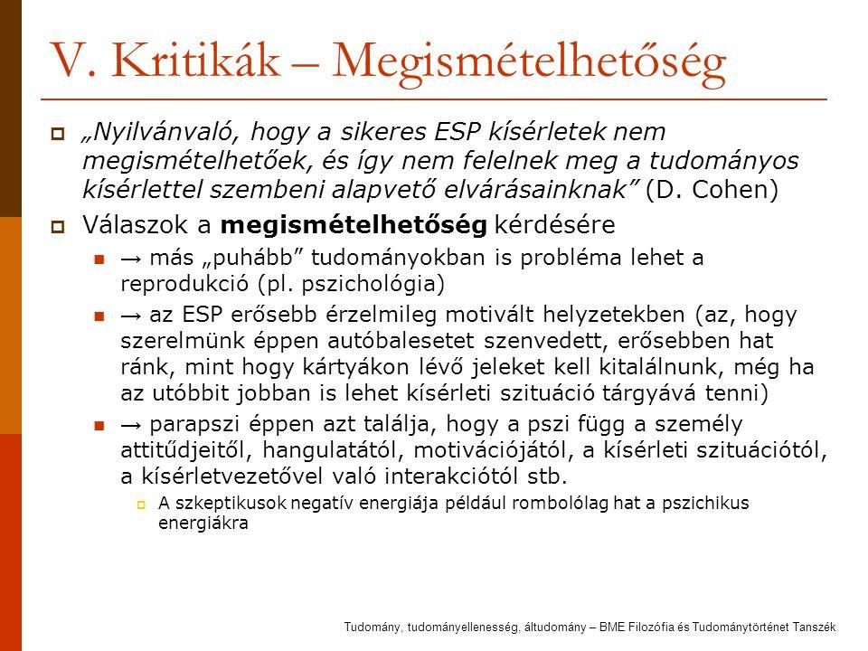 """V. Kritikák – Megismételhetőség  """"Nyilvánvaló, hogy a sikeres ESP kísérletek nem megismételhetőek, és így nem felelnek meg a tudományos kísérlettel s"""