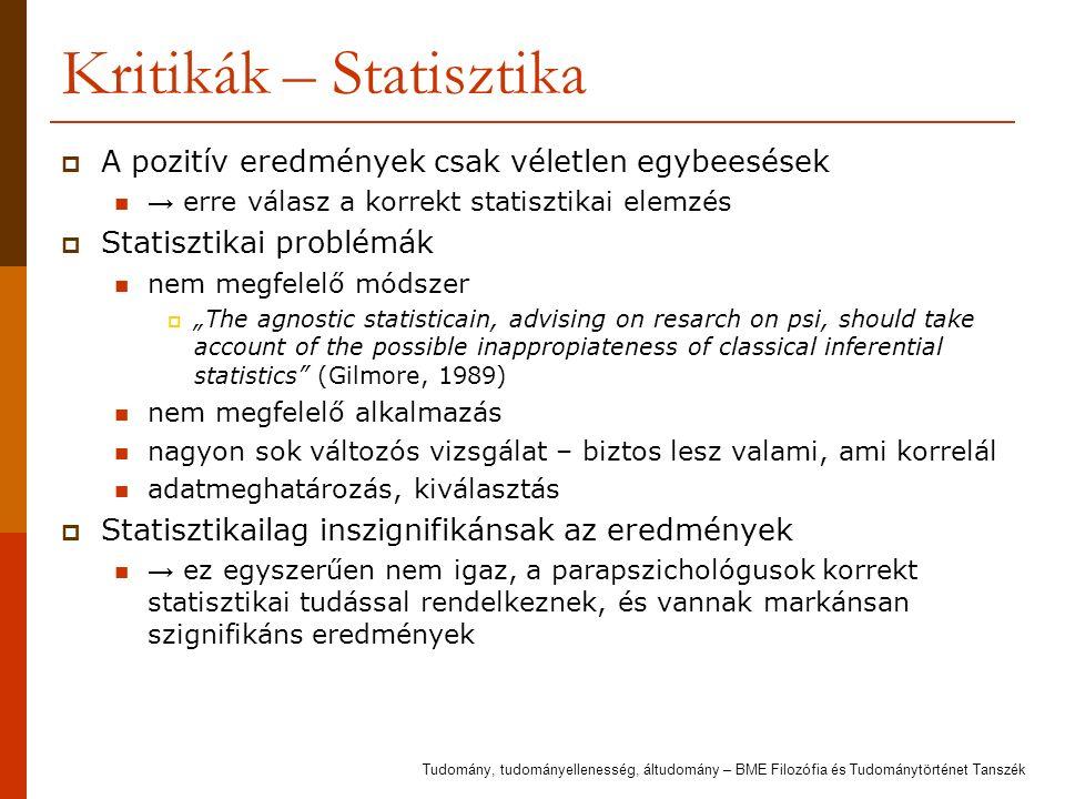 Kritikák – Statisztika  A pozitív eredmények csak véletlen egybeesések → erre válasz a korrekt statisztikai elemzés  Statisztikai problémák nem megf