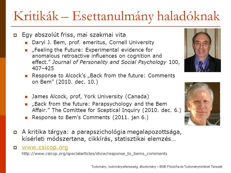 """Kritikák – Esettanulmány haladóknak  Egy abszolút friss, mai szakmai vita Daryl J. Bem, prof. emeritus, Cornell University """"Feeling the Future: Exper"""