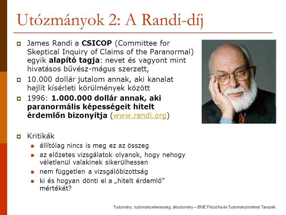 Utózmányok 2: A Randi-díj  James Randi a CSICOP (Committee for Skeptical Inquiry of Claims of the Paranormal) egyik alapító tagja: nevet és vagyont m