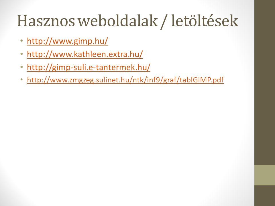 Hasznos weboldalak / letöltések http://www.gimp.hu/ http://www.kathleen.extra.hu/ http://gimp-suli.e-tantermek.hu/ http://www.zmgzeg.sulinet.hu/ntk/in