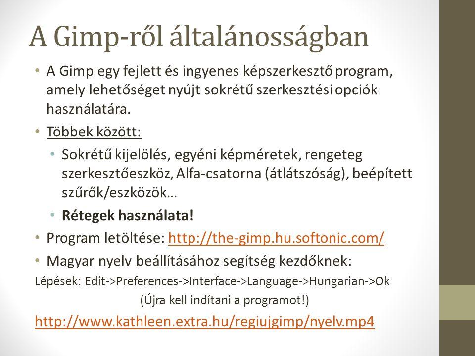 Felhasználói felület Kiválasztott eszköz tulajdonságai Gimp (fő)ablak Dokkablakok (lapok, párbeszédablakok) Eszköztár