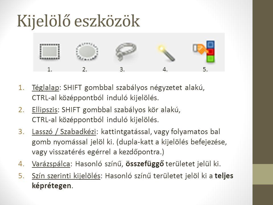 Kijelölő eszközök 1.Téglalap: SHIFT gombbal szabályos négyzetet alakú, CTRL-al középpontból induló kijelölés. 2.Ellipszis: SHIFT gombbal szabályos kör
