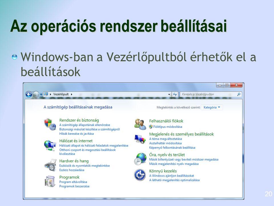 Az operációs rendszer beállításai Windows-ban a Vezérlőpultból érhetők el a beállítások 20