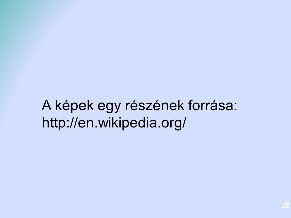 22 A képek egy részének forrása: http://en.wikipedia.org/ 22