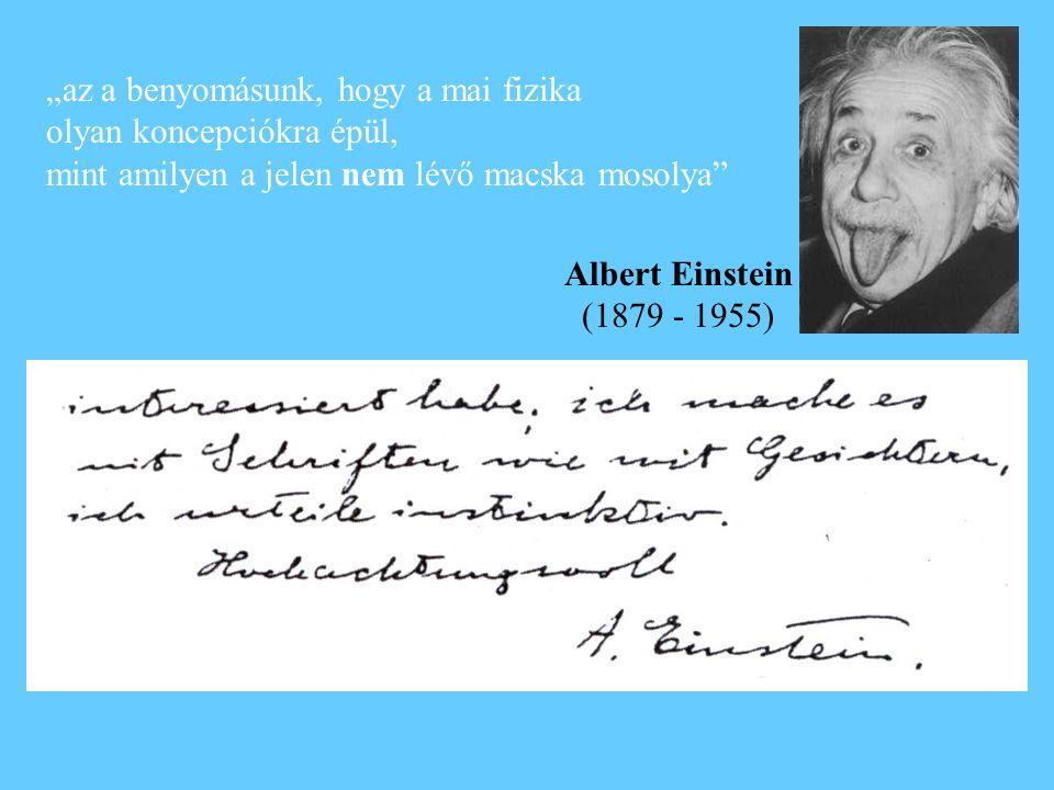 """""""az a benyomásunk, hogy a mai fizika olyan koncepciókra épül, mint amilyen a jelen nem lévő macska mosolya Albert Einstein (1879 - 1955)"""