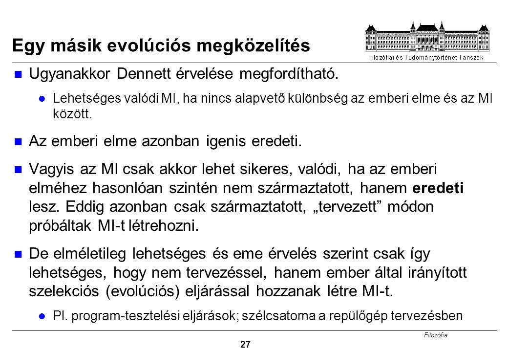 Filozófia 27 Egy másik evolúciós megközelítés Ugyanakkor Dennett érvelése megfordítható.