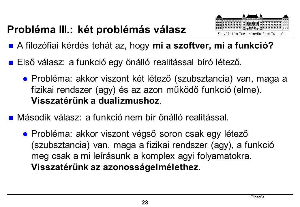 Filozófia 28 Probléma III.: két problémás válasz A filozófiai kérdés tehát az, hogy mi a szoftver, mi a funkció.