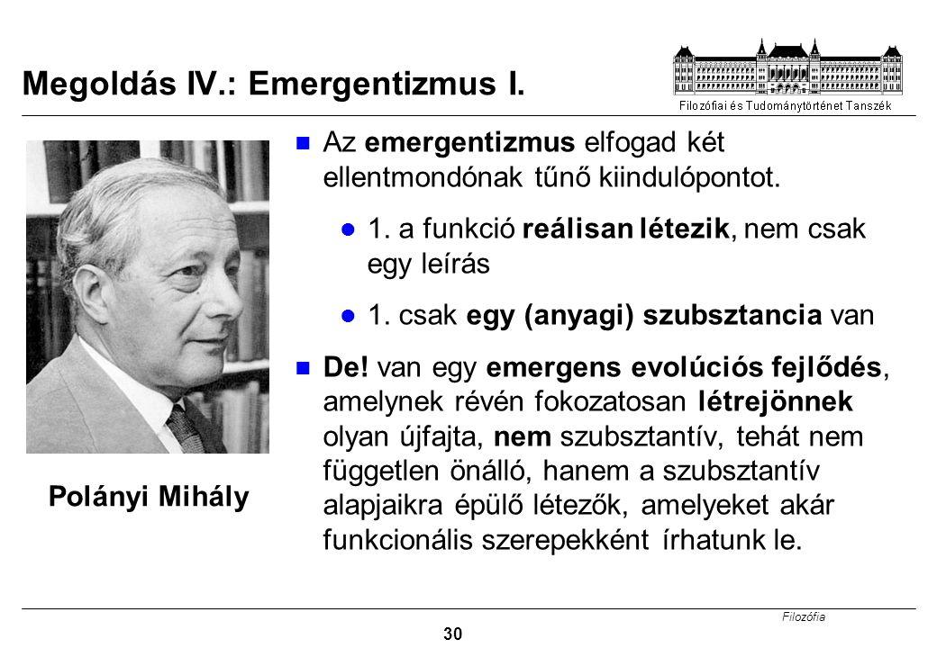 Filozófia 30 Megoldás IV.: Emergentizmus I.