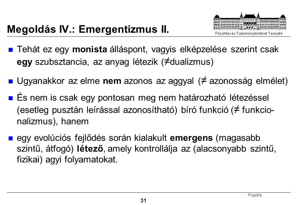 Filozófia 31 Megoldás IV.: Emergentizmus II.