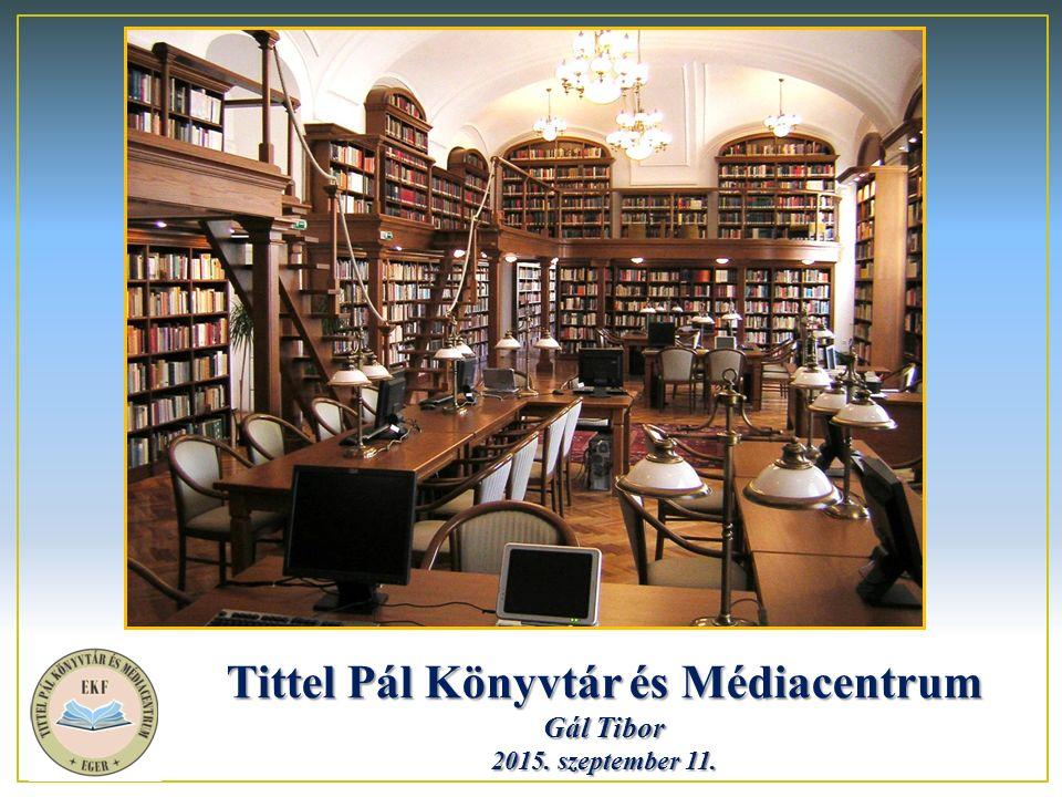 Tittel Pál Könyvtár és Médiacentrum Gál Tibor 2015. szeptember 11.