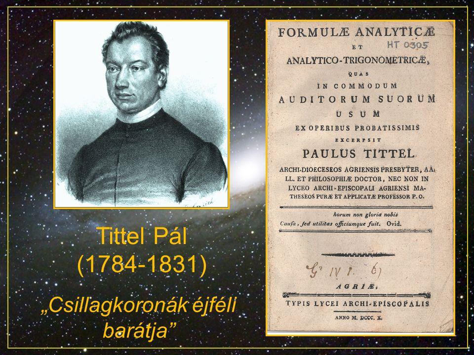 """""""Csillagkoronák éjféli barátja"""" Tittel Pál (1784-1831)"""