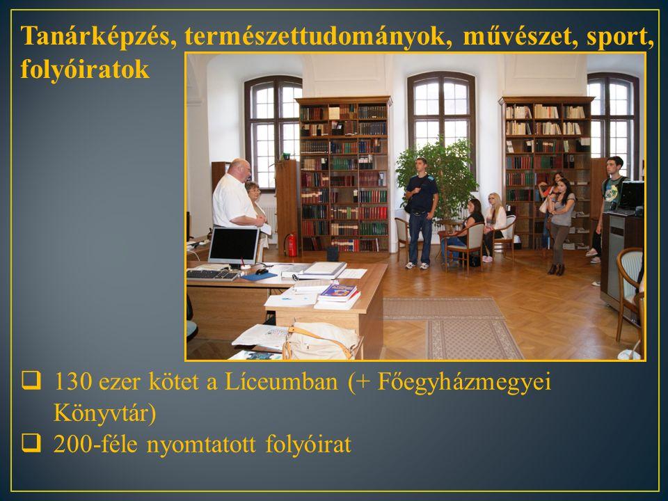  130 ezer kötet a Líceumban (+ Főegyházmegyei Könyvtár)  200-féle nyomtatott folyóirat Tanárképzés, természettudományok, művészet, sport, folyóirato