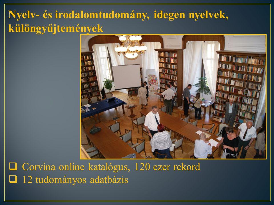  Corvina online katalógus, 120 ezer rekord  12 tudományos adatbázis Nyelv- és irodalomtudomány, idegen nyelvek, különgyűjtemények