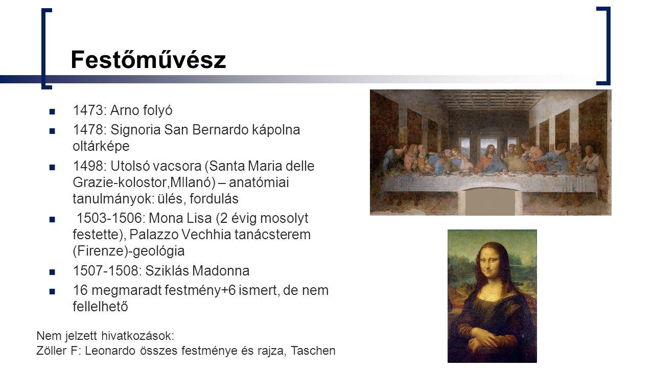 Festőművész 1473: Arno folyó 1478: Signoria San Bernardo kápolna oltárképe 1498: Utolsó vacsora (Santa Maria delle Grazie-kolostor,MIlanó) – anatómiai