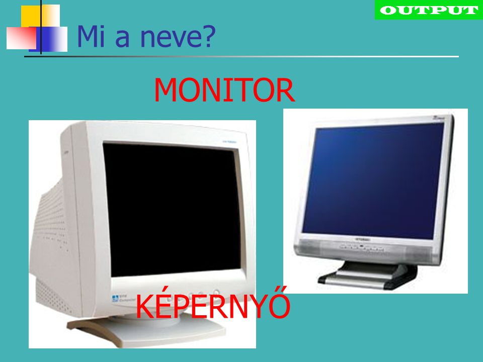 Kimeneti perifériák (Output) Monitor (képernyő) Nyomtató (printer) Hangszóró (speaker) Plotter (rajzgép)