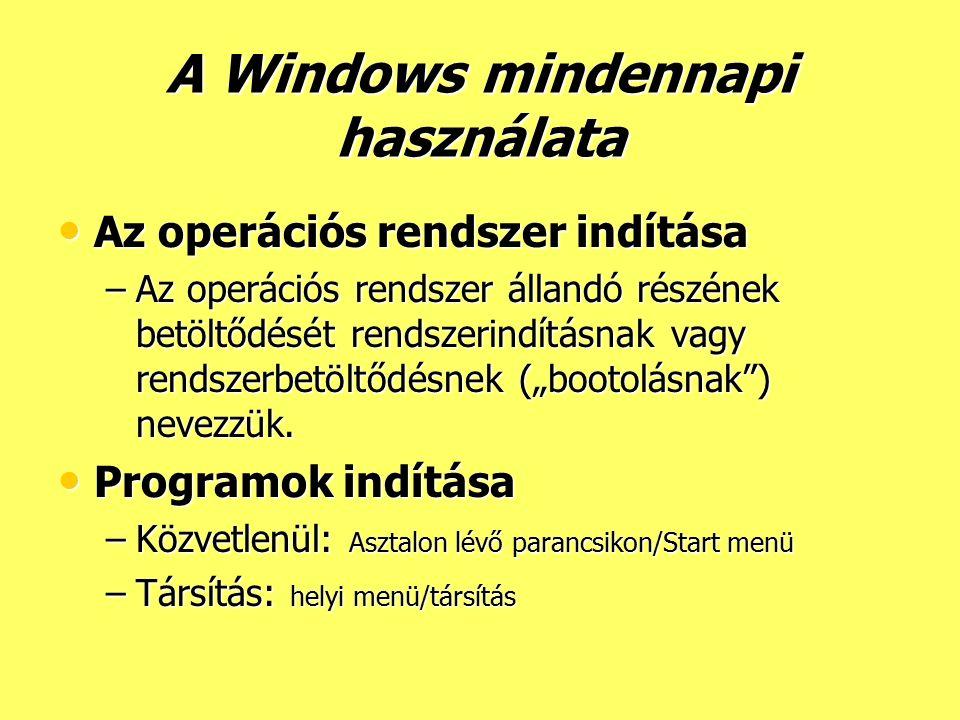 A Windows mindennapi használata Az operációs rendszer indítása Az operációs rendszer indítása –Az operációs rendszer állandó részének betöltődését ren