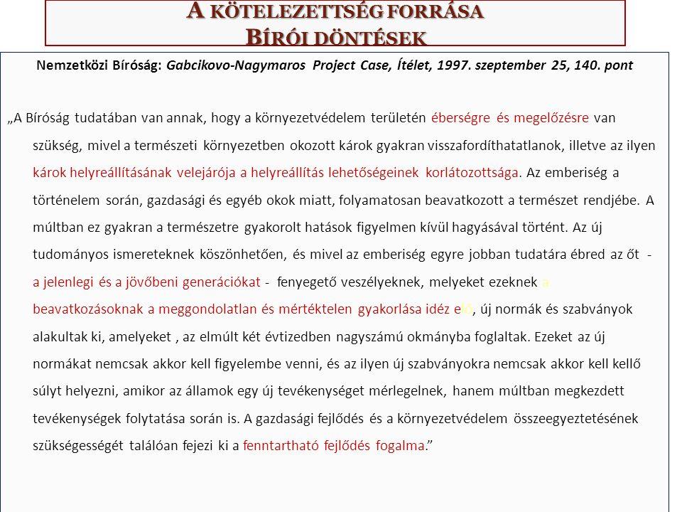 A KÖTELEZETTSÉG FORRÁSA B ÍRÓI DÖNTÉSEK Nemzetközi Bíróság: Gabcikovo-Nagymaros Project Case, Ítélet, 1997.
