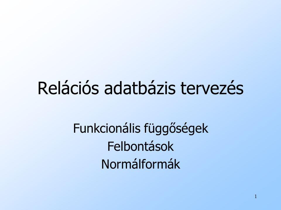 1 Relációs adatbázis tervezés Funkcionális függőségek Felbontások Normálformák