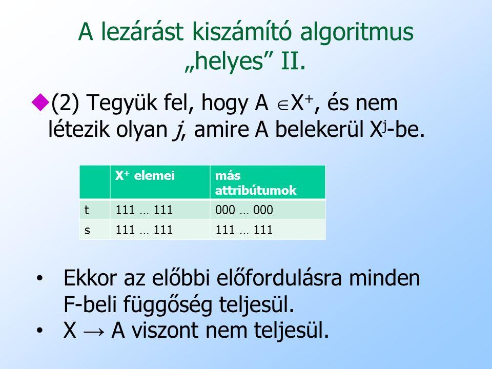 """A lezárást kiszámító algoritmus """"helyes"""" II. u(2) Tegyük fel, hogy A  X +, és nem létezik olyan j, amire A belekerül X j -be. X + elemeimás attribútu"""