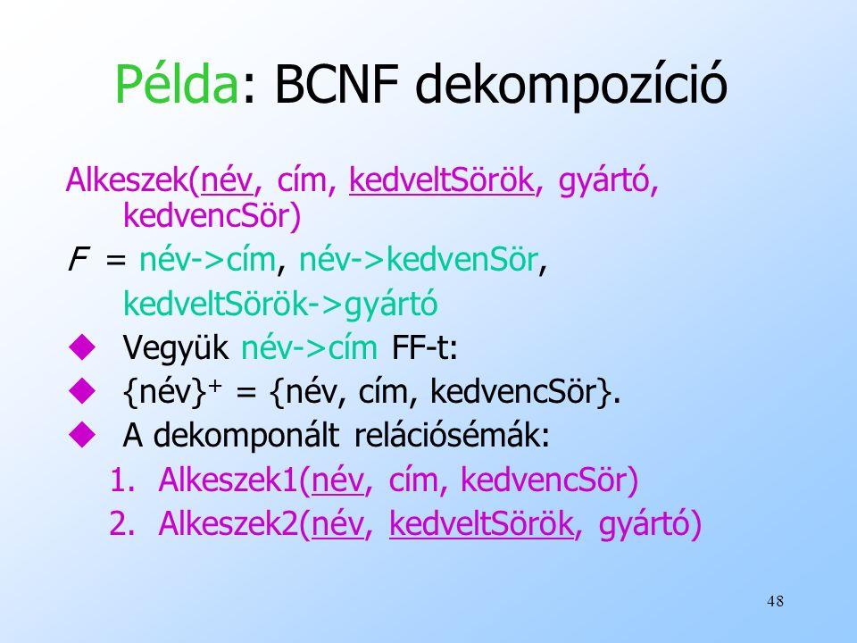48 Példa: BCNF dekompozíció Alkeszek(név, cím, kedveltSörök, gyártó, kedvencSör) F = név->cím, név->kedvenSör, kedveltSörök->gyártó uVegyük név->cím F