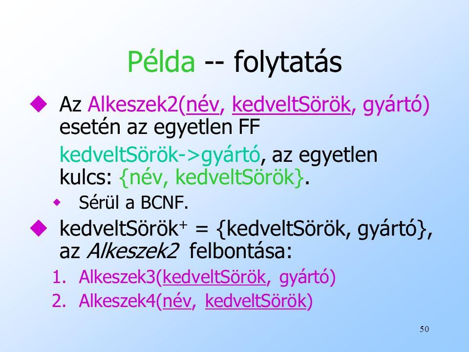 50 Példa -- folytatás uAz Alkeszek2(név, kedveltSörök, gyártó) esetén az egyetlen FF kedveltSörök->gyártó, az egyetlen kulcs: {név, kedveltSörök}. wSé