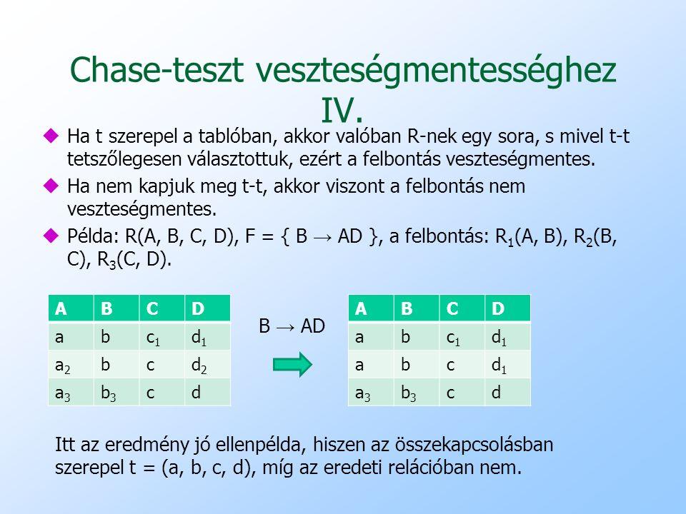 Chase-teszt veszteségmentességhez IV. uHa t szerepel a tablóban, akkor valóban R-nek egy sora, s mivel t-t tetszőlegesen választottuk, ezért a felbont
