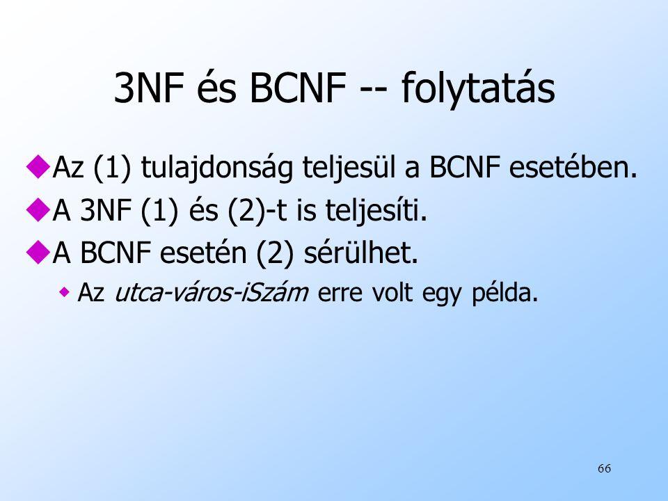 66 3NF és BCNF -- folytatás uAz (1) tulajdonság teljesül a BCNF esetében. uA 3NF (1) és (2)-t is teljesíti. uA BCNF esetén (2) sérülhet. wAz utca-váro