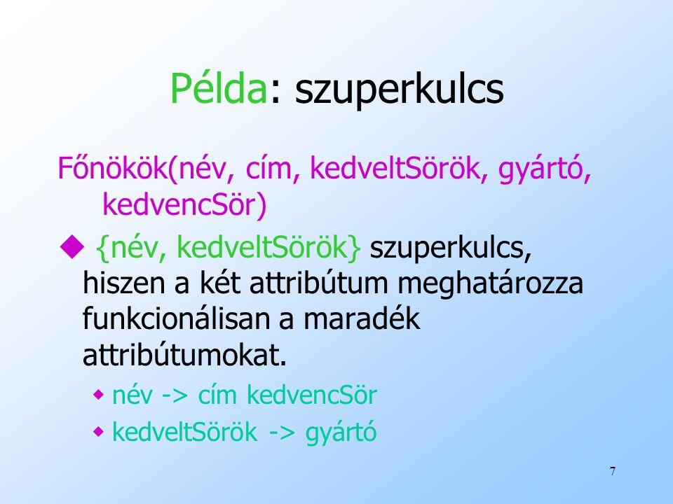 7 Példa: szuperkulcs Főnökök(név, cím, kedveltSörök, gyártó, kedvencSör) u {név, kedveltSörök} szuperkulcs, hiszen a két attribútum meghatározza funkc