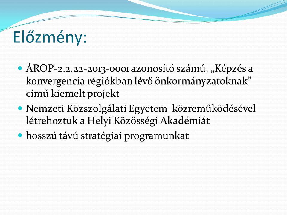 """Előzmény: ÁROP-2.2.22-2013-0001 azonosító számú, """"Képzés a konvergencia régiókban lévő önkormányzatoknak"""" című kiemelt projekt Nemzeti Közszolgálati E"""