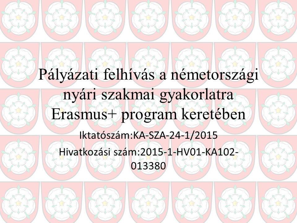 Pályázati felhívás a németországi nyári szakmai gyakorlatra Erasmus+ program keretében Iktatószám:KA-SZA-24-1/2015 Hivatkozási szám:2015-1-HV01-KA102-