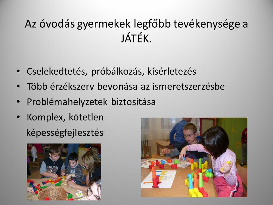 Az óvodás gyermekek legfőbb tevékenysége a JÁTÉK. Cselekedtetés, próbálkozás, kísérletezés Több érzékszerv bevonása az ismeretszerzésbe Problémahelyze