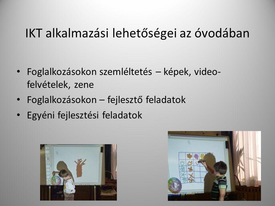 IKT alkalmazási lehetőségei az óvodában Foglalkozásokon szemléltetés – képek, video- felvételek, zene Foglalkozásokon – fejlesztő feladatok Egyéni fejlesztési feladatok