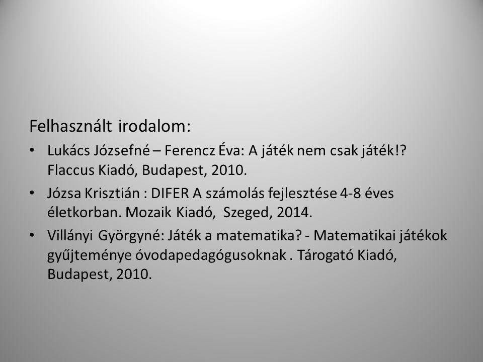 Felhasznált irodalom: Lukács Józsefné – Ferencz Éva: A játék nem csak játék!? Flaccus Kiadó, Budapest, 2010. Józsa Krisztián : DIFER A számolás fejles