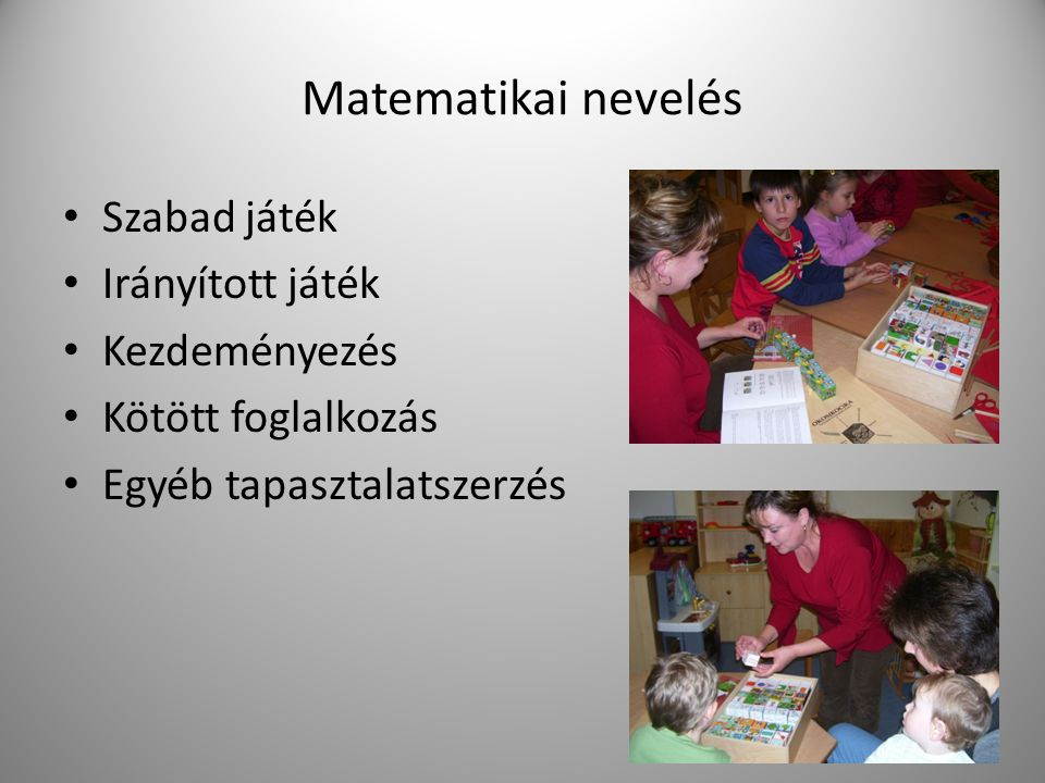 Matematikai nevelés Szabad játék Irányított játék Kezdeményezés Kötött foglalkozás Egyéb tapasztalatszerzés