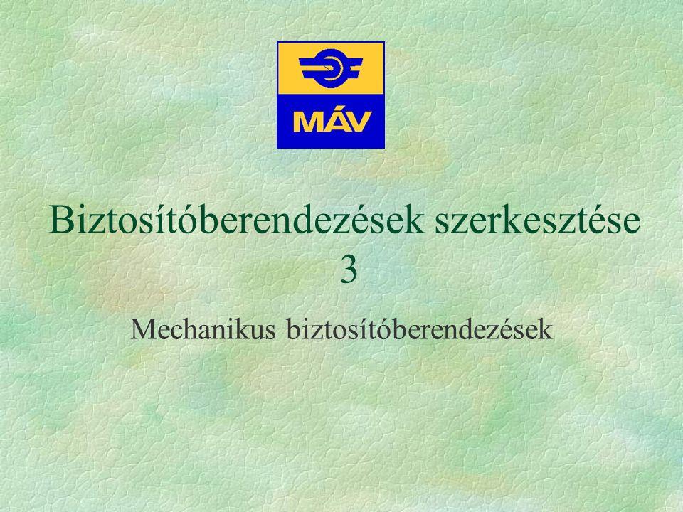 Mechanikus biztosítóberendezések Biztosítóberendezések szerkesztése 3