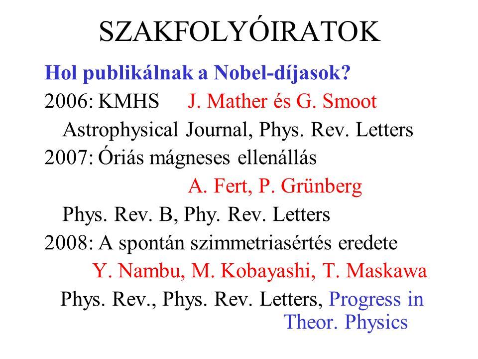 SZAKFOLYÓIRATOK Hol publikálnak a Nobel-díjasok. 2006: KMHS J.