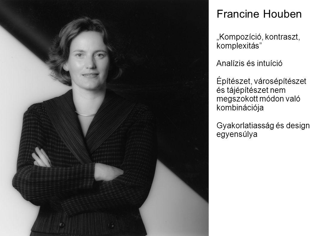 """Francine Houben """"Kompozíció, kontraszt, komplexitás Analízis és intuíció Építészet, városépítészet és tájépítészet nem megszokott módon való kombinációja Gyakorlatiasság és design egyensúlya"""