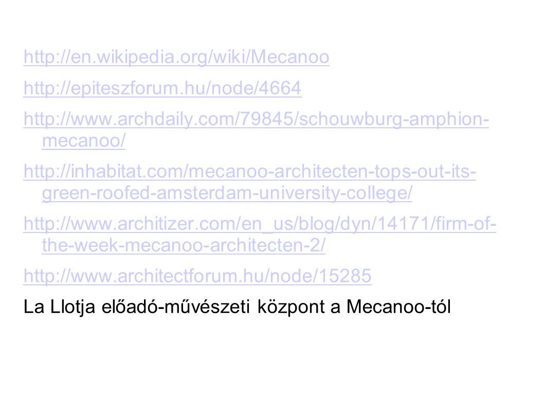http://en.wikipedia.org/wiki/Mecanoo http://epiteszforum.hu/node/4664 http://www.archdaily.com/79845/schouwburg-amphion- mecanoo/ http://inhabitat.com/mecanoo-architecten-tops-out-its- green-roofed-amsterdam-university-college/ http://www.architizer.com/en_us/blog/dyn/14171/firm-of- the-week-mecanoo-architecten-2/ http://www.architectforum.hu/node/15285 La Llotja előadó-művészeti központ a Mecanoo-tól