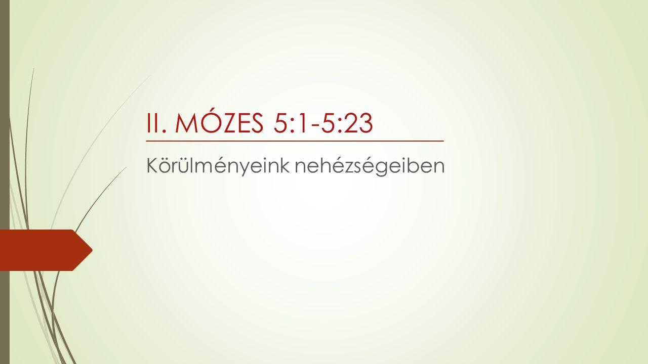 Körülményeink nehézségeiben II. MÓZES 5:1-5:23