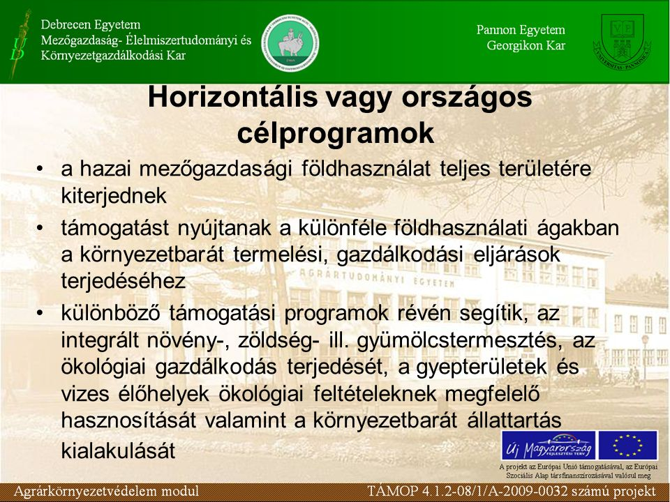 Horizontális vagy országos célprogramok a hazai mezőgazdasági földhasználat teljes területére kiterjednek támogatást nyújtanak a különféle földhasználati ágakban a környezetbarát termelési, gazdálkodási eljárások terjedéséhez különböző támogatási programok révén segítik, az integrált növény-, zöldség- ill.