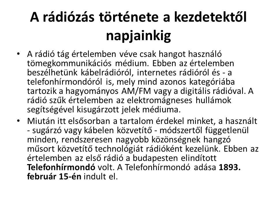 A rádiózás története a kezdetektől napjainkig A rádió tág értelemben véve csak hangot használó tömegkommunikációs médium. Ebben az értelemben beszélhe