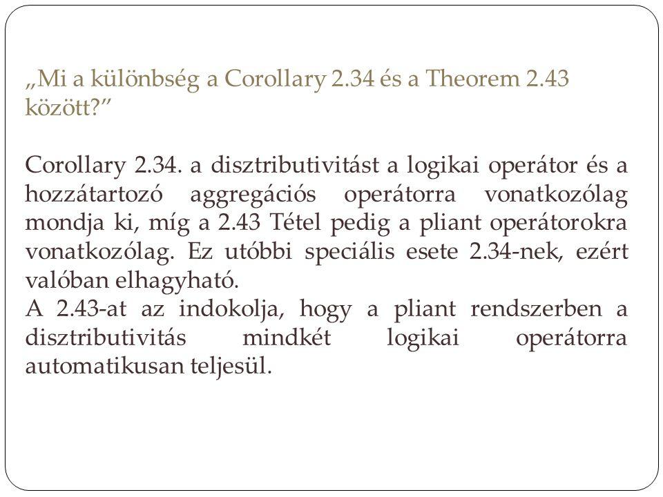 """""""Mi a különbség a Corollary 2.34 és a Theorem 2.43 között?"""" Corollary 2.34. a disztributivitást a logikai operátor és a hozzátartozó aggregációs operá"""