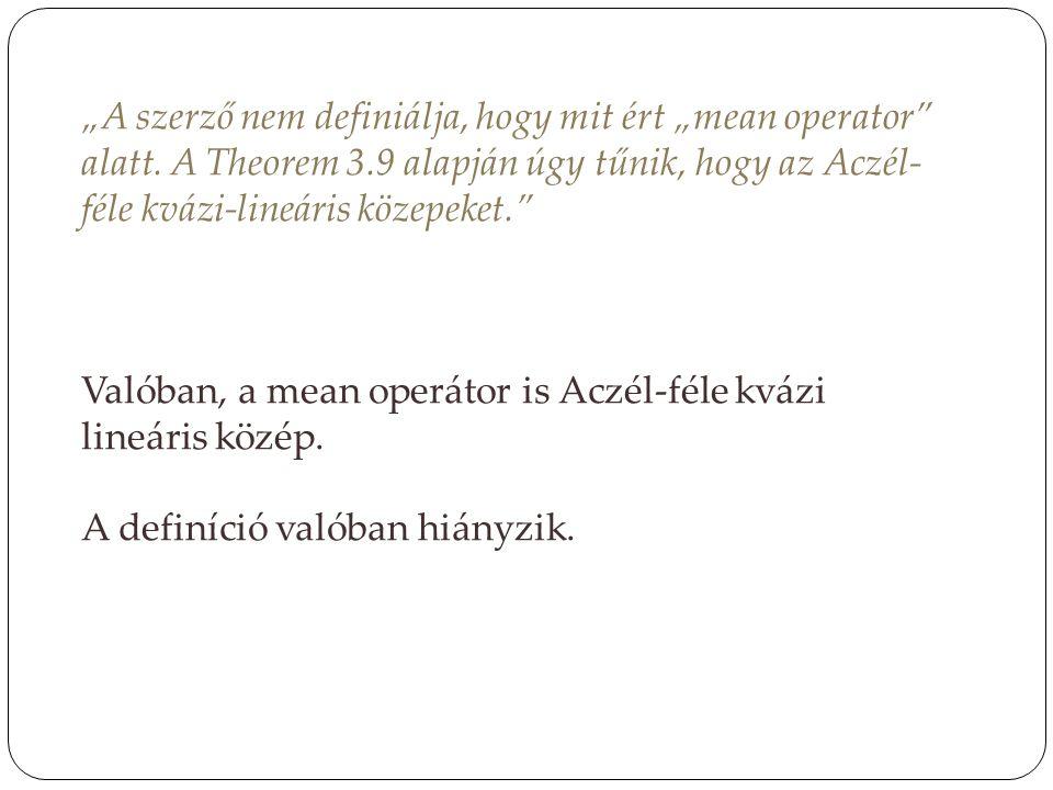 """""""A szerző nem definiálja, hogy mit ért """"mean operator"""" alatt. A Theorem 3.9 alapján úgy tűnik, hogy az Aczél- féle kvázi-lineáris közepeket."""" Valóban,"""