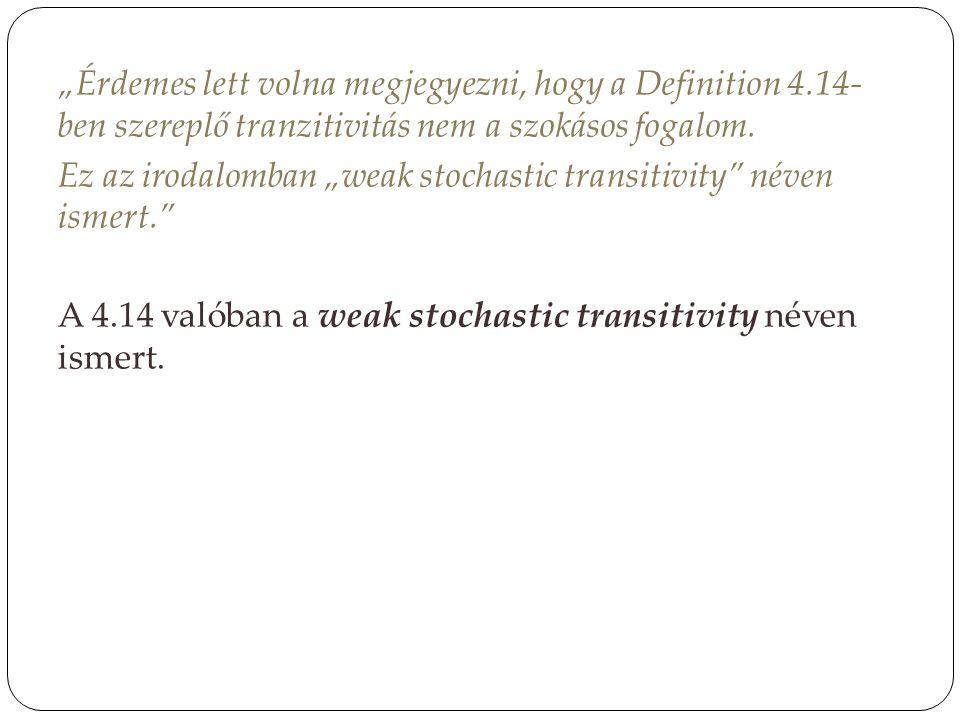 """""""Érdemes lett volna megjegyezni, hogy a Definition 4.14- ben szereplő tranzitivitás nem a szokásos fogalom. Ez az irodalomban """"weak stochastic transit"""