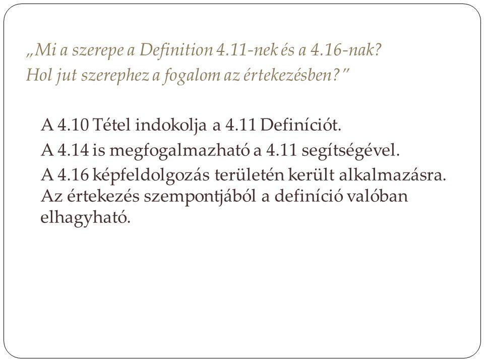 """""""Mi a szerepe a Definition 4.11-nek és a 4.16-nak? Hol jut szerephez a fogalom az értekezésben?"""" A 4.10 Tétel indokolja a 4.11 Definíciót. A 4.14 is m"""
