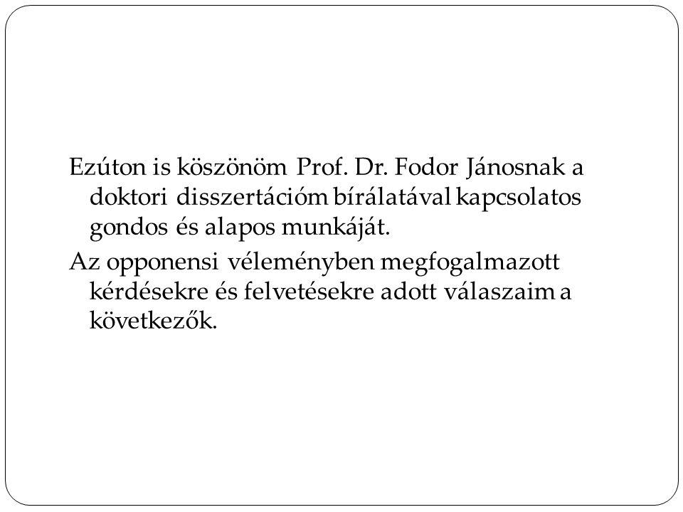 Ezúton is köszönöm Prof. Dr. Fodor Jánosnak a doktori disszertációm bírálatával kapcsolatos gondos és alapos munkáját. Az opponensi véleményben megfog