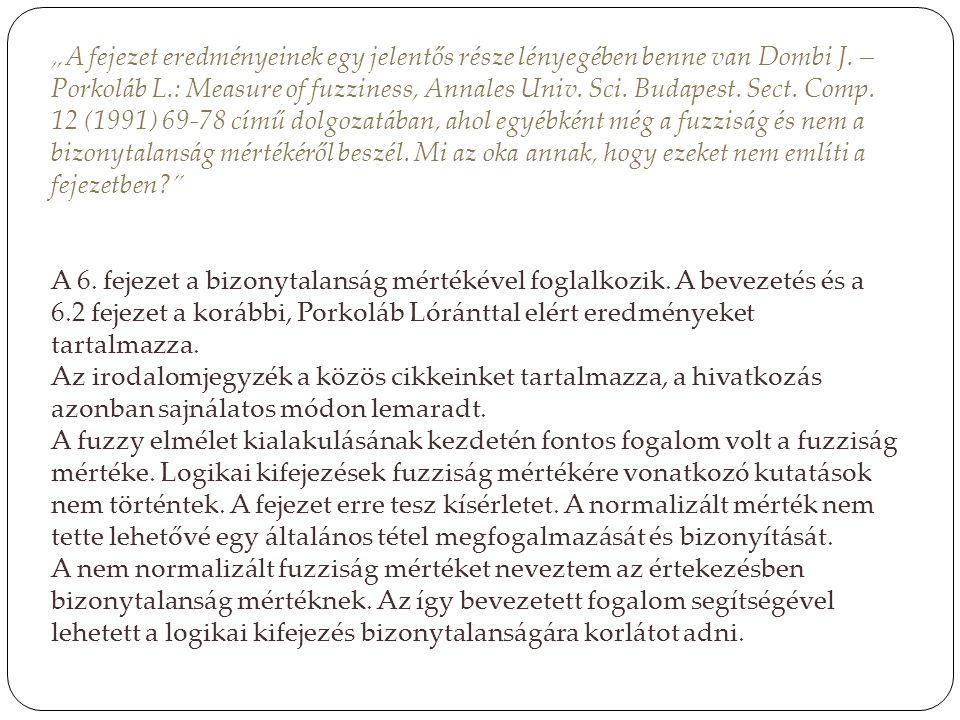 """""""A fejezet eredményeinek egy jelentős része lényegében benne van Dombi J. – Porkoláb L.: Measure of fuzziness, Annales Univ. Sci. Budapest. Sect. Comp"""